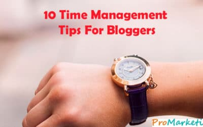 10 Proven and Helpful Time Management Tips for Bloggers