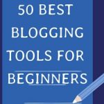 50 Best Blogging Tools for Beginners – Free and Paid