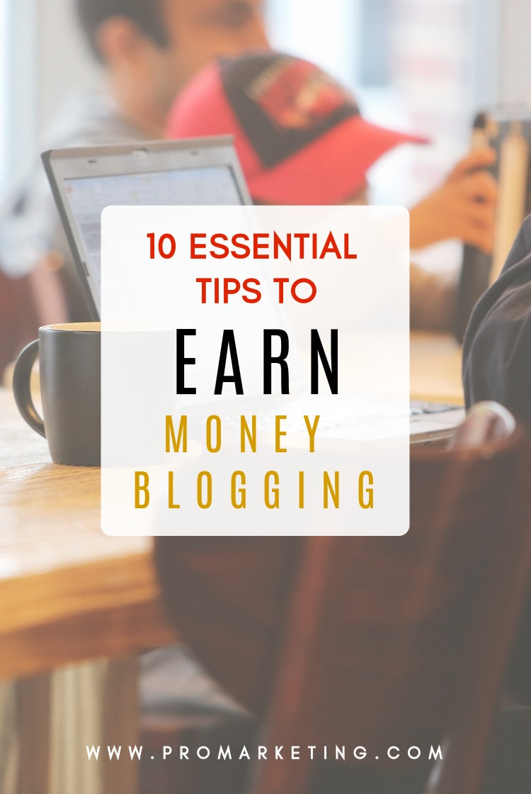 10 essential tips to make money blogging for a job